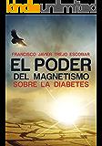 EL PODER DEL MAGNETISMO SOBRE LA DIABETES: Incomparable terapia alternativa con imanes para tratar la diabetes.