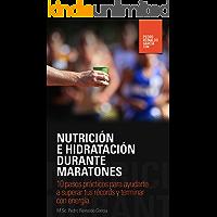 Nutrición e Hidratación durante Maratones: 10 pasos prácticos para ayudarte a superar tus récords y terminar con energía