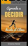 APRENDE A DECIDIR DESDE EL ALMA