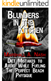 Blunders In The Kitchen: Diet Mistakes to Avoid While Fueling the Perfect Beach Physique (Blunders Series Book 2)