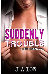 Suddenly Trouble: A Brother's Best Friend Rock Star Romance (Dirty Texas Book 4) Kindle Edition