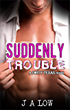 Suddenly Trouble (Dirty Texas Book 4)