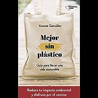 Mejor sin plástico: Guía para llevar una vida sostenible
