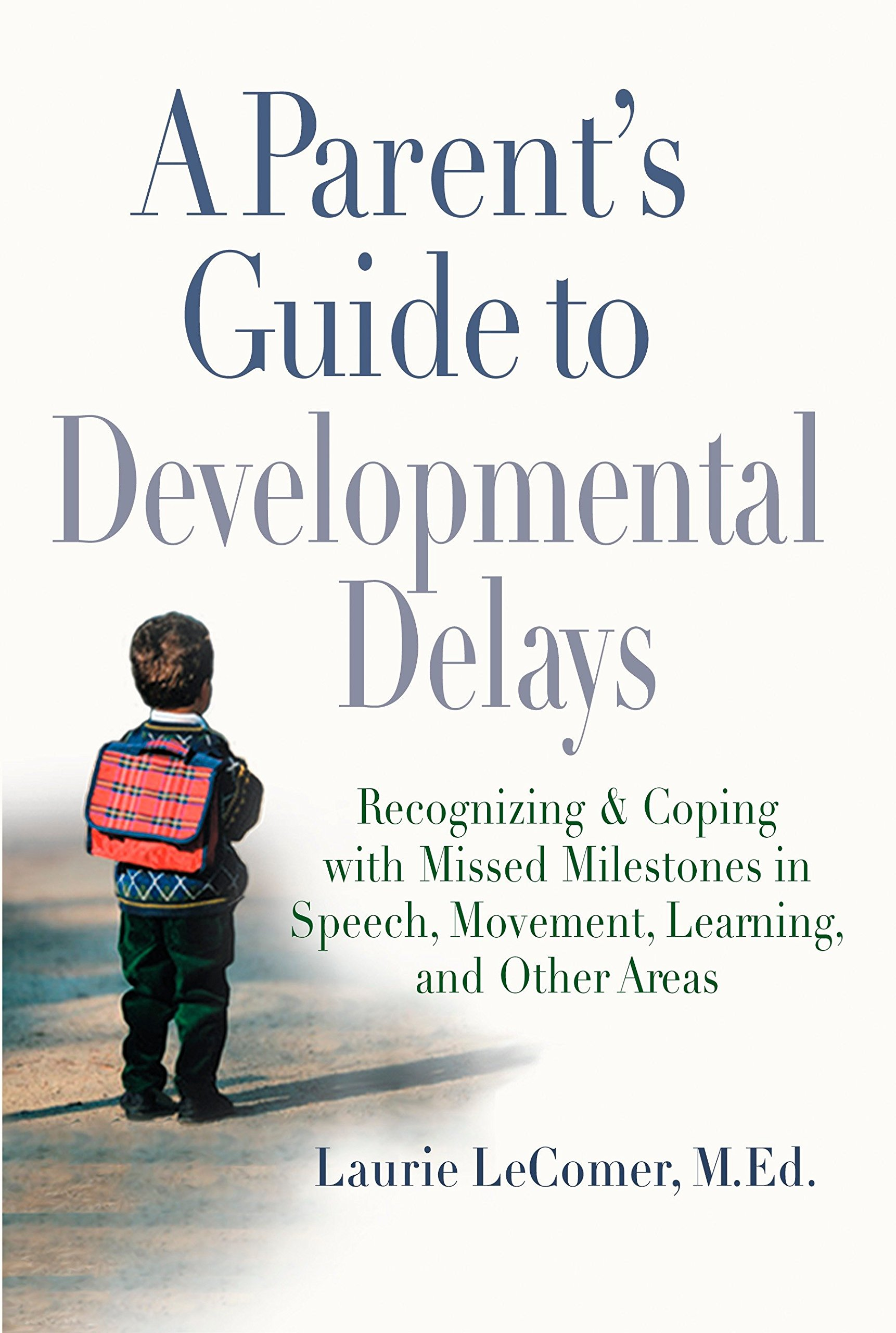 Download A Parent's Guide to Developmental Delays: Recognizing and Coping with Missed Milestones in Speech, Movement, Learning, and Other Areas pdf