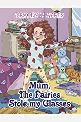 Mum, the Fairies Stole my Glasses Kindle Edition