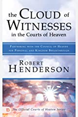 The Cloud of Witnesses in the Courts of Heaven: Partnering with the Council of Heaven for Personal and Kingdom Breakthrough Kindle Edition