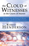 The Cloud of Witnesses in the Courts of Heaven: Partnering with the Council of Heaven for Personal and Kingdom…