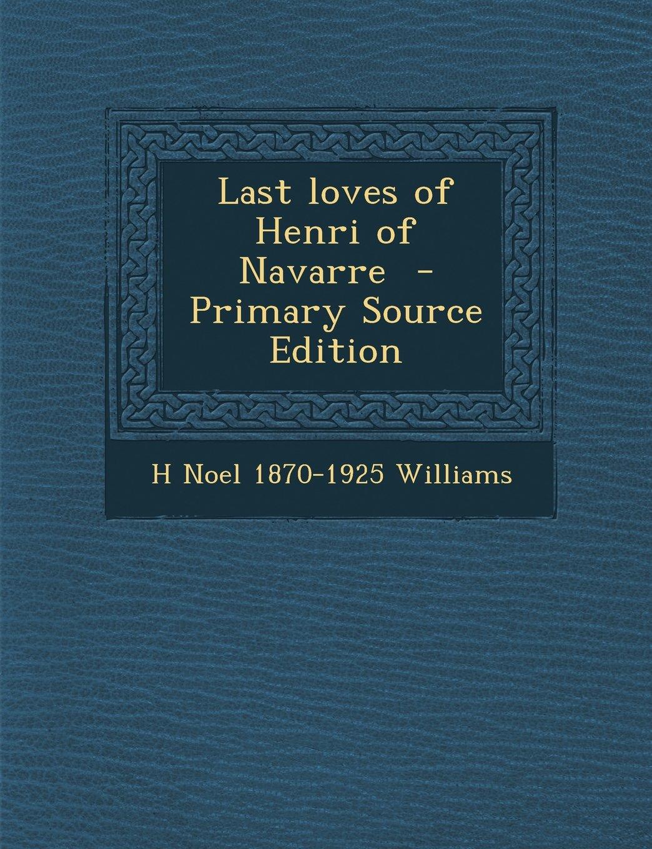 Last Loves of Henri of Navarre - Primary Source Edition pdf epub