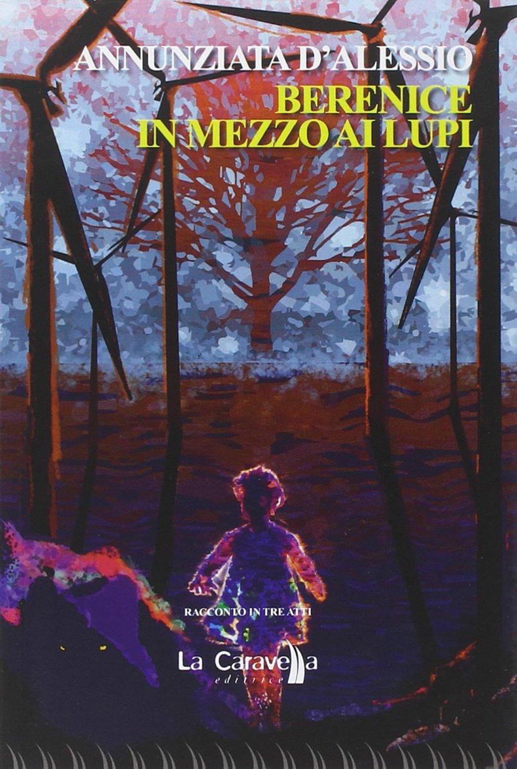 Read Online Berenice in Mezzo ai Lupi. Racconto in Tre Atti. PDF