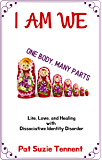 I AM WE - One Body, Many Parts: Life, Love, and Healing with Dissociative Identity Disorder