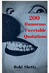 200 Humorous Tweetable Quotations: Funny Quotations to Cheer You Up and Make You Laugh Kindle Edition
