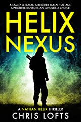 Helix Nexus: A family betrayal. A brother taken hostage. A priceless ransom. An impossible choice. (Nathan Helix Thrillers Book 2) Kindle Edition