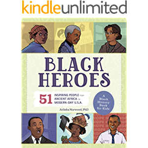 Black Heroes: A Black History Book for Kids: 51 Inspiring People from Ancient Africa to Modern-Day U.S.A.