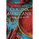 La tradicional cocina mexicana: Y sus mejores recetas.