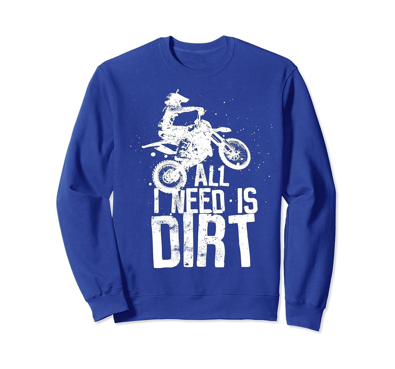 All I Need Is Dirt Bike Motocross Off Roading Sweat Shirt-ln