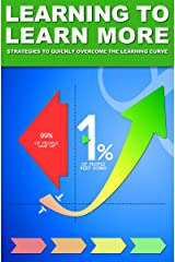 Learning to Learn More: Strategies to Quickly Overcome the Learning Curve (Be Your Own Life Coach Series Book 1) Kindle Edition