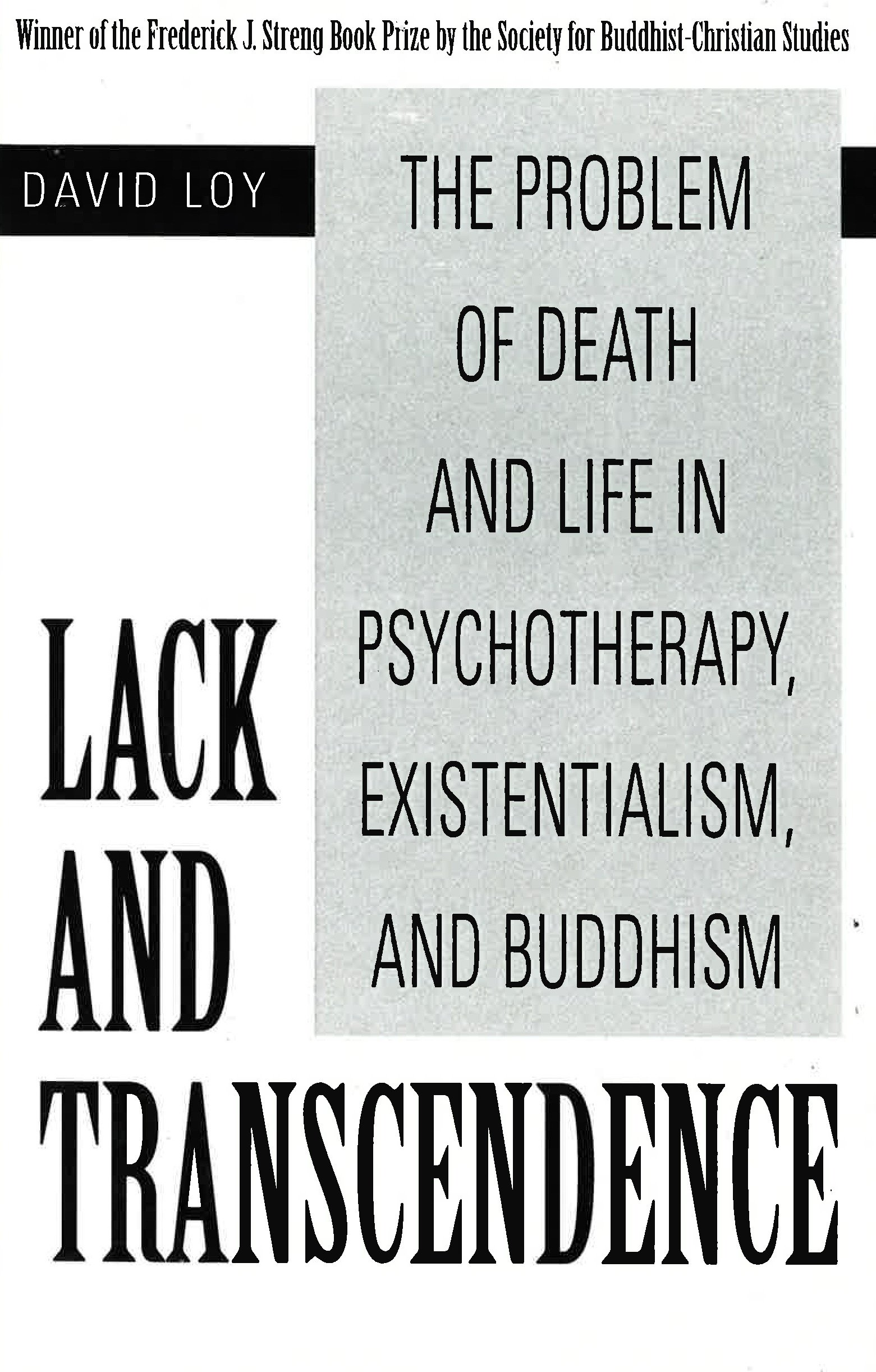 Lack and Transcendence: The Problem of Death and Life in Psychotherapy, Existentialism, and Buddhism, Loy, David