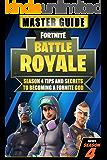 Fortnite Battle Royale: Master Guide - Season 4 Tips and Secrets to becoming a Fortnite God