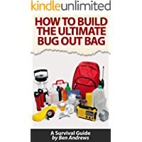 How To Build The Ultimate Bug Out Bag: A Survival Guide