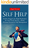 Self Help: Golden Nuggets for High Performers for Next Level Success - Goals, Personal Growth & Self Management (Success Principles, Mindset, Efficiency, ... Habits, Achieve Success) (English Edition)