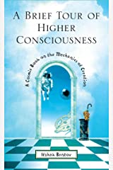 A Brief Tour of Higher Consciousness: A Cosmic Book on the Mechanics of Creation Kindle Edition