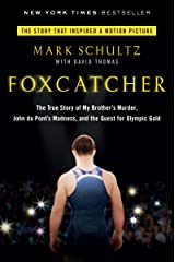 Foxcatcher: The True Story of My Brother's Murder, John du Pont's Madness, and the Quest for Olympic Gold Kindle Edition