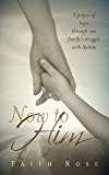 Now to Him: A prayer of hope through one family's struggle with Autism
