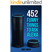 Alexa: 452 Funny Things To Ask Alexa (Amazon Echo, Amazon Dot, Amazon Alexa, Bonus Included)