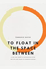 To Float in the Space Between: A Life and Work in Conversation with the Life and Work of Etheridge Knight (Bagley Wright Lecture Series) Paperback