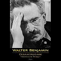 Walter Benjamin: Gesamtausgabe - Sämtliche Werke: Neue überarbeitete Auflage (German Edition)