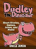 DUDLEY THE DINOSAUR (Books for Kids: Bedtime Stories For Kids Ages 4-8): Kids Books - Bedtime Stories For Kids - Jokes for Kids - Dinosaur Books - Early ... (Fun Time Series for Beginning Readers)