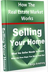 Selling Your Home: How The Real Estate Market Works Kindle Edition