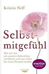 Selbstmitgefühl: Wie wir uns mit unseren Schwächen versöhnen und uns selbst der beste Freund werden (German Edition) Kindle Edition