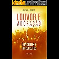 Louvor, adoração e a música na igreja: Uma leitura teológica contemporânea sobre a adoração (Academia da Adoração Livro 2)