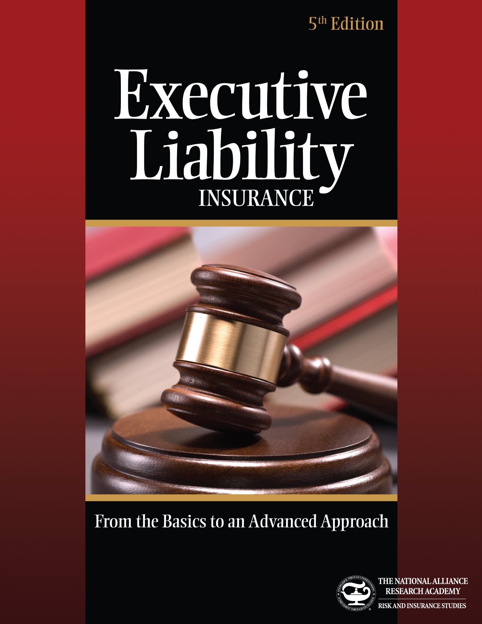 Executive Liability Insurance:From the Basics to an Advanced Approach by Richard G. Clarke (2012-05-04)