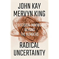 Radical Uncertainty: Decision-Making Beyond the Numbers (English Edition)