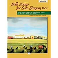 Folk Songs for Solo Singers, Vol 1: 11 Folk Songs Arranged for Solo Voice and Piano . . . For Recitals, Concerts, and…