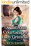 The Disastrous Courtship of Lady Grimvale: A Historical Regency Romance Novel