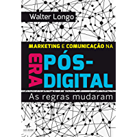 Marketing e Comunicação na Era Pós-Digital: As regras mudaram
