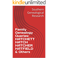 Family Genealogy Queries: HATCHETT HATCH HATCHER HATFIELD & Others (Southern Genealogical Research)