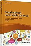Praxishandbuch Social Media und Recht: Rechtssichere Kommunikation und Werbung in sozialen Netzwerken (Haufe Fachbuch)