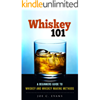 Whiskey 101: A Beginners Guide to Whiskey and Whiskey Making Methods: Spirits; alcohol; beverage