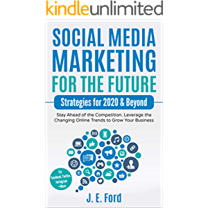 Social Media Marketing for the Future: Strategies for 2020 & Beyond: Stay Ahead of the Competition. Leverage Changing…