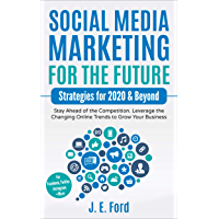 Social Media Marketing for the Future: Strategies for 2020 & Beyond: Stay Ahead of the Competition. Leverage Changing Online Trends to Grow Your Business ... Twitter, Instagram +More) (English Edition)