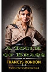 A Touch of Brass: A Steampunk Romantic Suspense Novel (The Silver Warriors Chronicle Book 2) Kindle Edition
