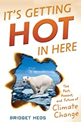It's Getting Hot in Here: The Past, Present, and Future of Climate Change Kindle Edition