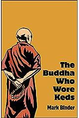 The Buddha Who Wore Keds Kindle Edition