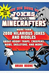 The Big Book of Jokes for Minecrafters: More Than 2000 Hilarious Jokes and Riddles about Booby Traps, Creepers, Mobs, Skeletons, and More! Kindle Edition
