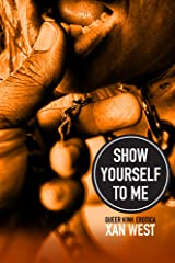 Show Yourself to Me: Queer Kink Erotica Kindle Edition