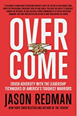 Overcome: Crush Adversity with the Leadership Techniques of America's Toughest Warriors Kindle Edition